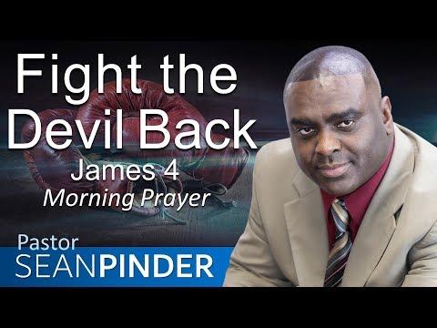 FIGHT THE DEVIL BACK - JAMES 4 - MORNING PRAYER | PASTOR SEAN PINDER