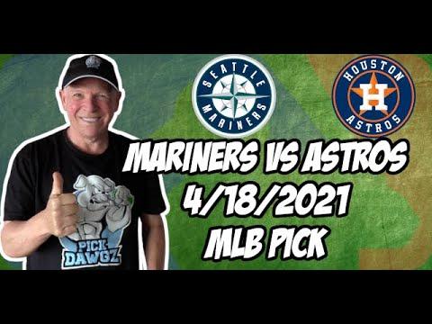 Seattle Mariners vs Houston Astros 4/18/21 MLB Pick and Prediction MLB Tips Betting Pick