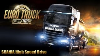 Euro Truck Simulator 2 - High Speed SCANIA Drive