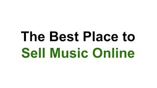 And The Best Place to Sell Music Online is...