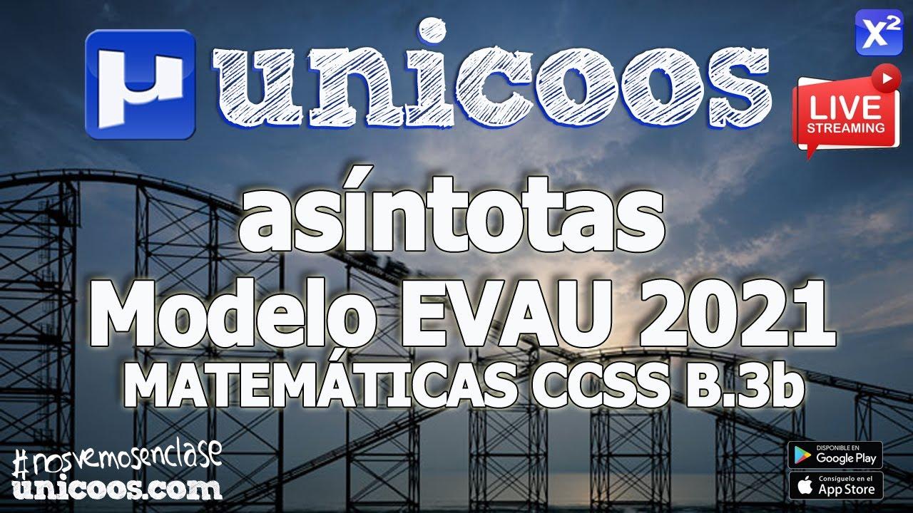 LIVE!!! MODELO EVAU 2021 - MATEMATICAS CCSS 12 - EJERCICIO B.3b - Asíntotas