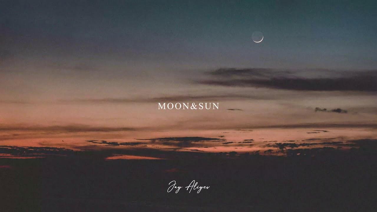 Jay Aliyev - Moon & Sun
