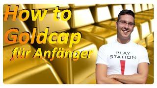 How to Goldcap  für Anfänger