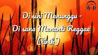 Download Di Sini Menunggu Di Sana Menanti Reggae (lirik)