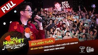 Bùi Anh Tuấn cùng khóc cùng cười với 1000 fan nhân ngày sinh nhật | Gala Nhạc Việt - Fan Party
