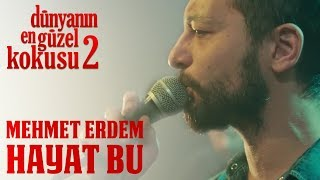 Dünyanın En Güzel Kokusu 2 - Mehmet Erdem - Hayat Bu