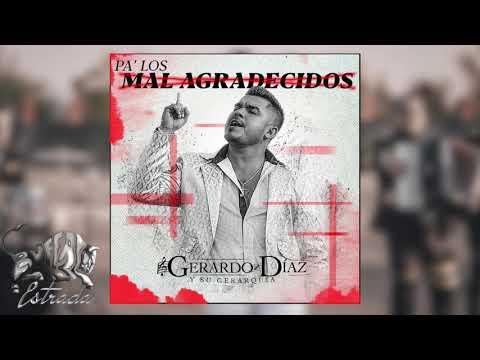 Pa' Los Mal Agradecidos (Single 2018) - Gerardo Diaz Y Su Gerarquia (Audio Oficial)
