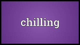 Chilling Meaning