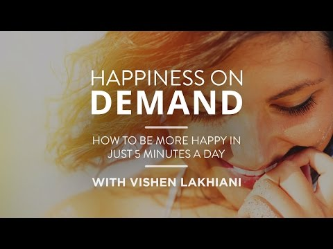 how-to-be-more-happy-in-just-5-minutes-|-vishen-lakhiani