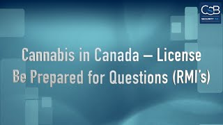 Cannabis in Canada – License – Be Prepared for Questions (RMI's)