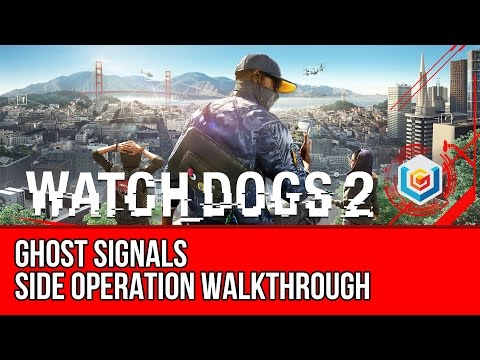 Watch Dogs 2 Walkthrough - Ghost Signals Side Operation Gameplay/Let's Play