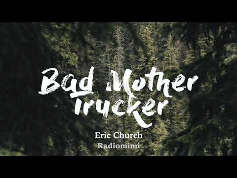 Eric Church - Bad Mother Trucker(Lyrics)