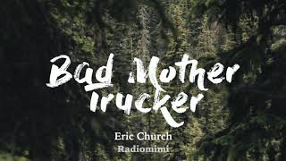 Eric Church - Bad Mother Trucker(Lyrics)