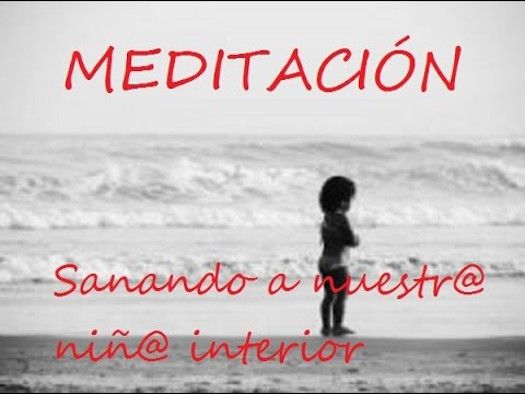 Meditaci n sanando a nuestro ni o interior youtube for Meditacion nino interior