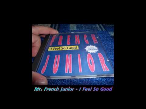 Mr. French Junior - I Feel So Good (Euro Dance Mix)