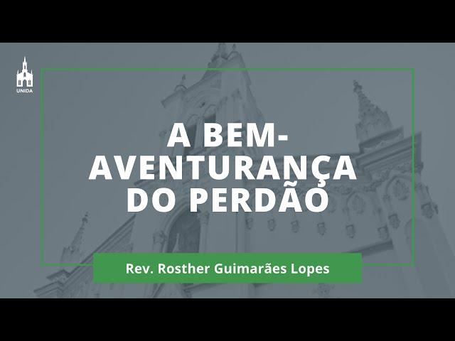 A Bem-Aventurança Do Perdão - Rev. Rosther Guimarães Lopes - Culto Noturno - 02/02/2020