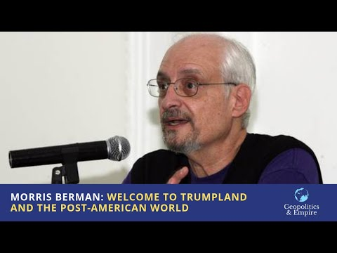 Morris Berman: Welcome to Trumpland and the Post-American Wo
