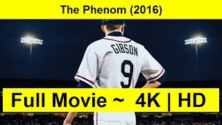 The Phenom Full Length'MOVIE 2016