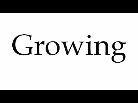 How to Pronounce Growing