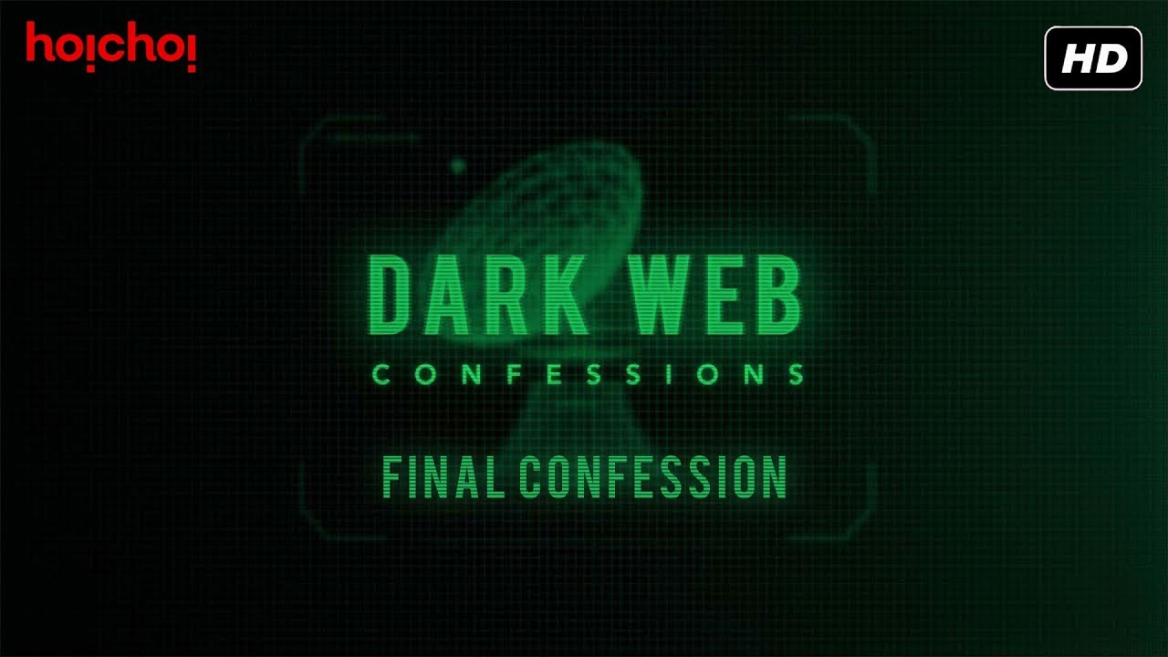 Dark Web Confessions : Podcast Chapter 6 | The Final Confession | hoichoi