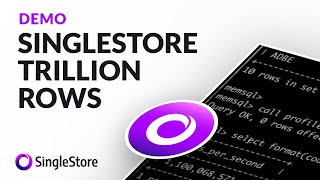 SingleStore Trillion Rows Demo