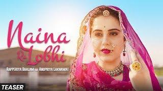 TEASER Naina Ra Lobhi | Rapperiya Baalam Ft. Anupriya Lakhawat | Rajasthani Song 2019