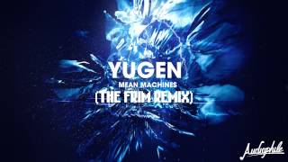 [Dubstep] Yugen - Mean Machine (feat. Omar Gonzalez) (The Frim Remix)