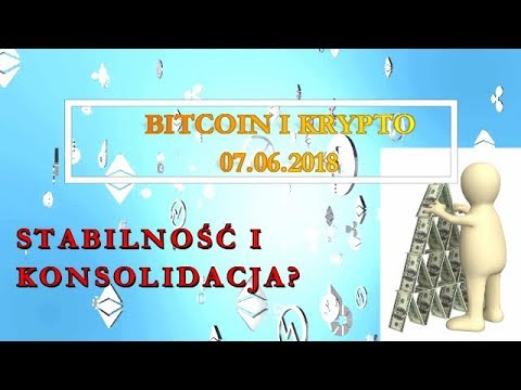 Bitcoin i Kryptowaluty 07.06.2018 Stabiliność i Konsolidacja na Rynku