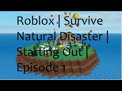 Starting Out | Roblox Survive Natural Disasters | Episode 1