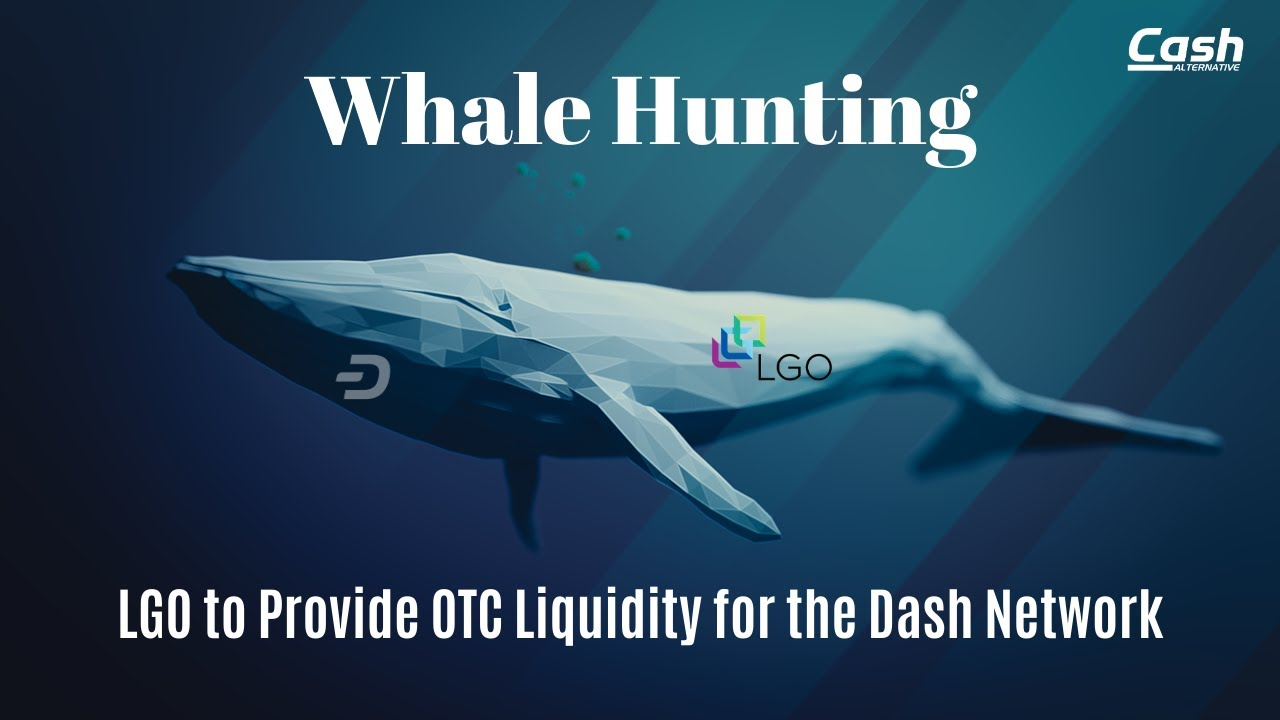 Whale Hunting: LGO to Provide OTC Liquidity for the Dash Network