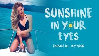 Badvice dj & Icy Moon - Sunshine in your eyes