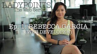LADYPOINTS: Rebecca Garcia (Web Developer) - Ep. 1