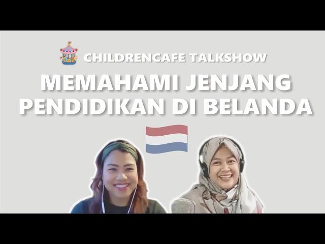 Memahami Jenjang Pendidikan di Belanda #ChildrenCafeTalkshow