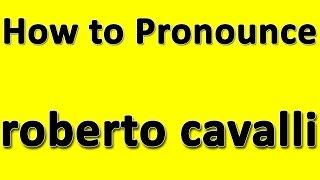 How to Pronounce roberto cavalli