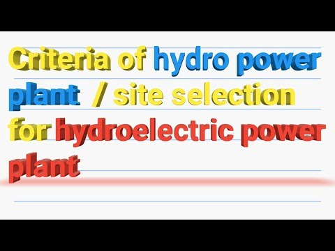 Criteria fo hydro power plant  / site selection for hydroelectric power plant