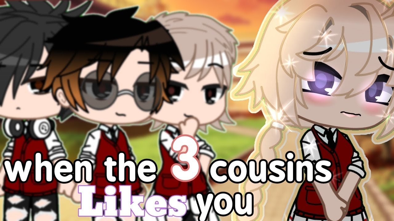 When the 3 cousins likes you||Original