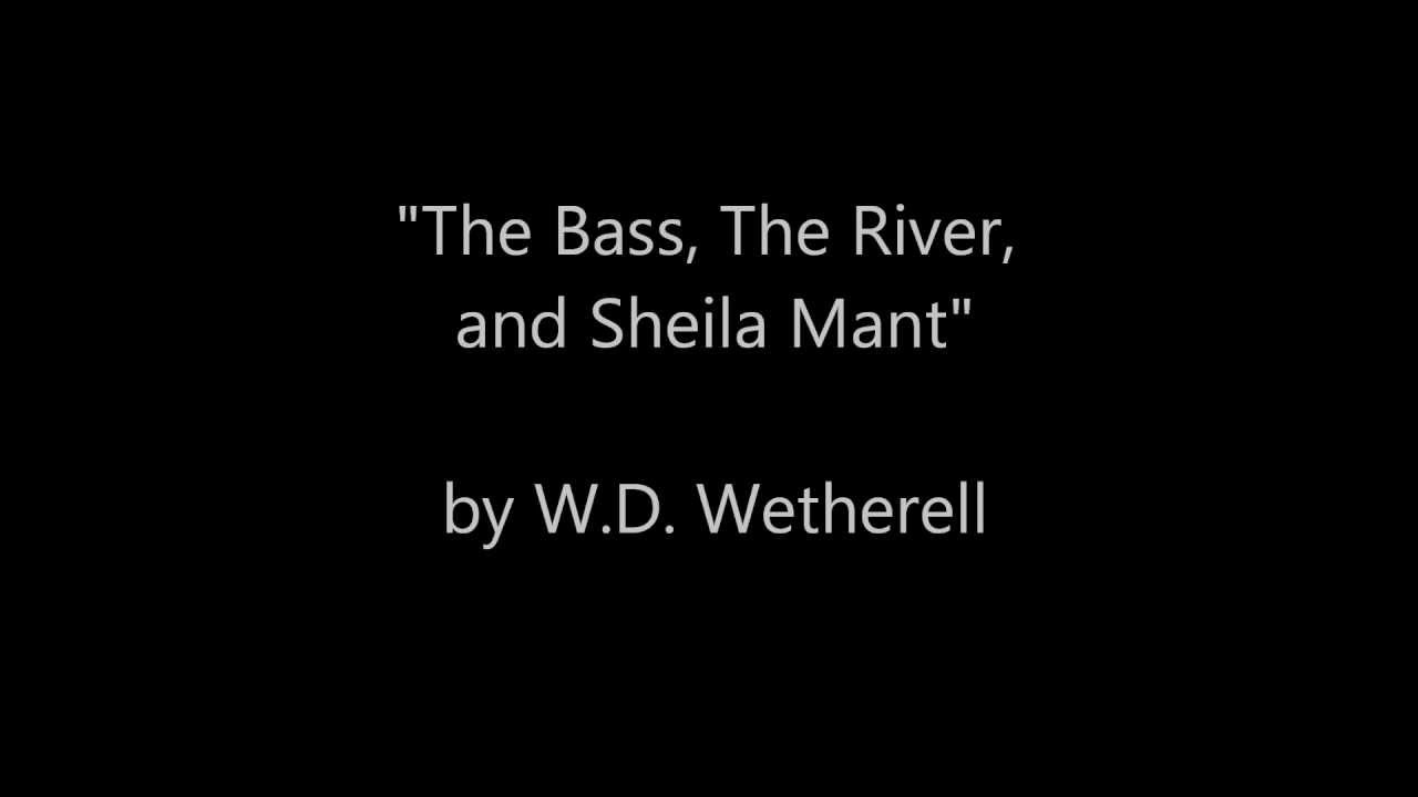 "the bass or sheila mant Summary of ""the bass, the river, and sheila mant by wd wetherell the narrator is a fourteen year old boy who tells about a summer when he met a girl named sheila mant."