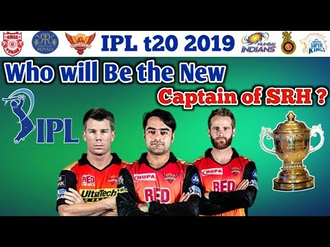 IPL 2019 : Who will be the New Captain of Sunrises Hyderabad 2019 Rashid, Warner,Williamson's