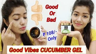 Good Vibes Cucumber Gel | Good Or Bad | Honest Review & Demo || Krrish Sarkar