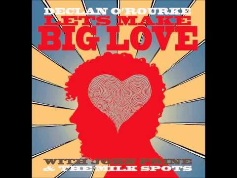 Declan O'Rourke (feat. John Prine & The Milk Spots)- Let's Make Big Love