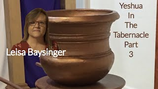 Yeshua In The Tabernacle Part 3 | Leisa Baysinger | Our Ancient Paths