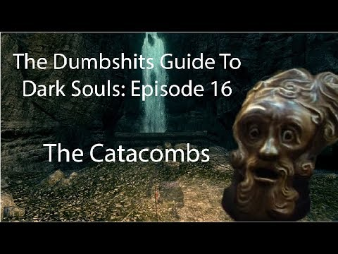 The Dumbshits Guide to Dark Souls: The Catacombs
