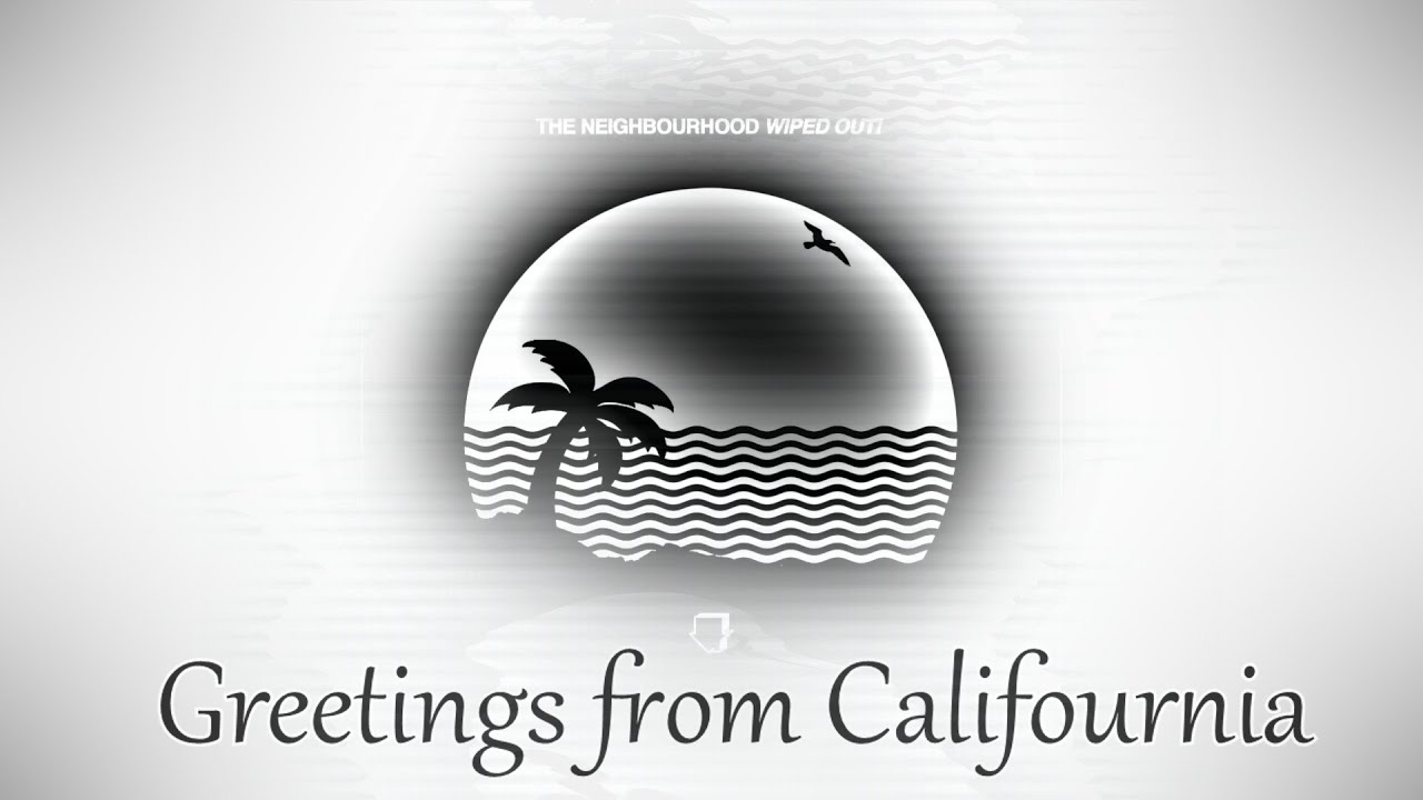 The neighbourhood greetings from califournia lyrics youtube kristyandbryce Images