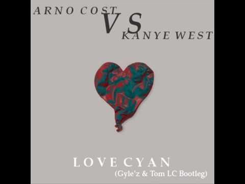 Arno Cost Vs Kanye West  Love Cyan Gylez & Tom LC Bootleg