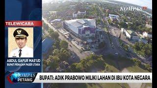 Bupati: Adik Prabowo Miliki Lahan di Ibu Kota Negara