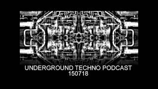 Underground Techno Podcast 150718
