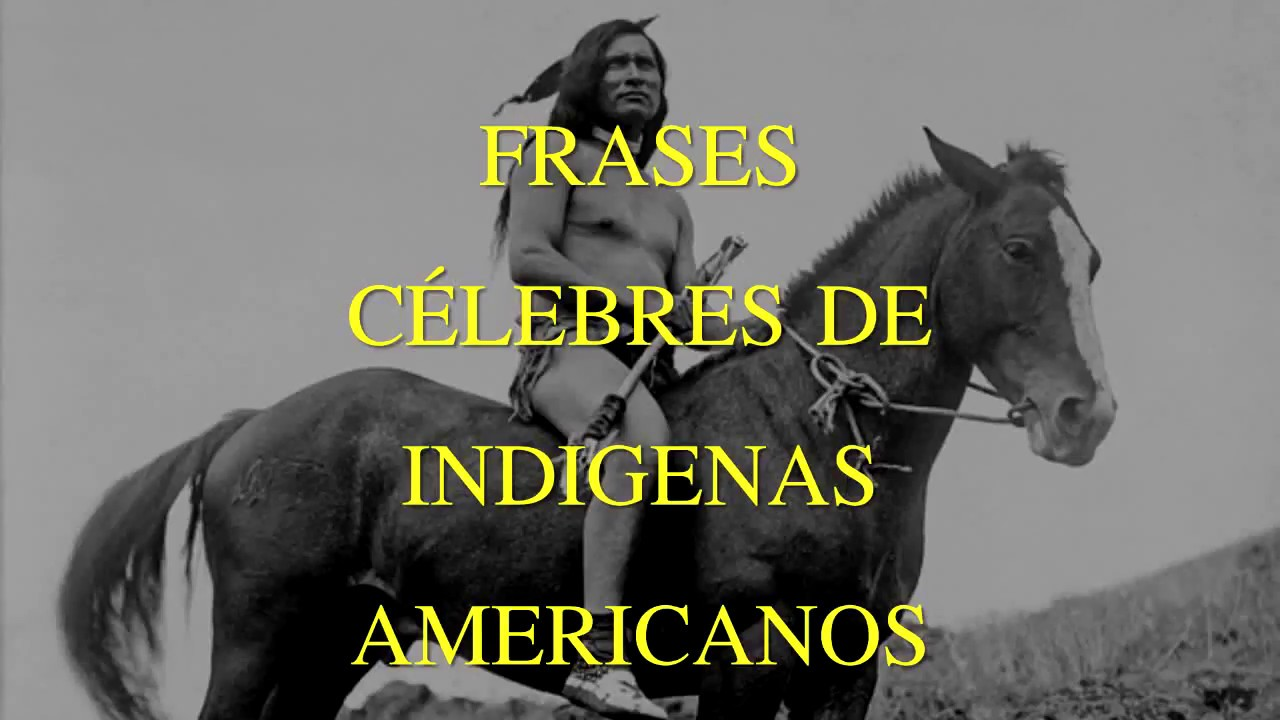 Frases Célebres De Indigenas Americanos Youtube