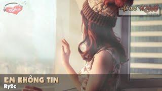 Em Không Tin - Ry2c [Video Lyric Official HD]