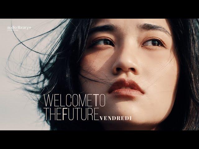 Welcome To The Future - Vendredi [Audio Library Release]