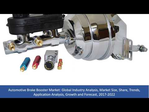 Automotive Brake Booster Market Analysis, Market Size, Share, Growth and Forecast, 2017 To 2022